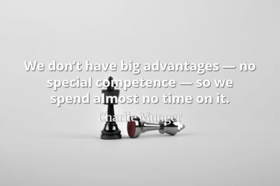 Charlie Munger quote We don't have big advantages — no special competence — so we spend almost no time on it