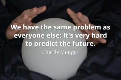 Charlie Munger quote: We have the same problem as everyone else It's very hard to predict the future