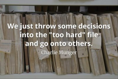 Charlie Munger quote We just throw some decisions into the too hard file and go onto others
