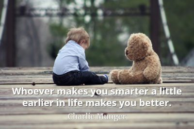 Charlie Munger quote Whoever makes you smarter a little earlier in life makes you better