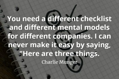 Charlie Munger quote You need a different checklist and different mental models for different companies