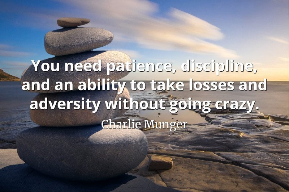 Charlie Munger quote You need patience, discipline, and an ability to take losses and adversity without going crazy