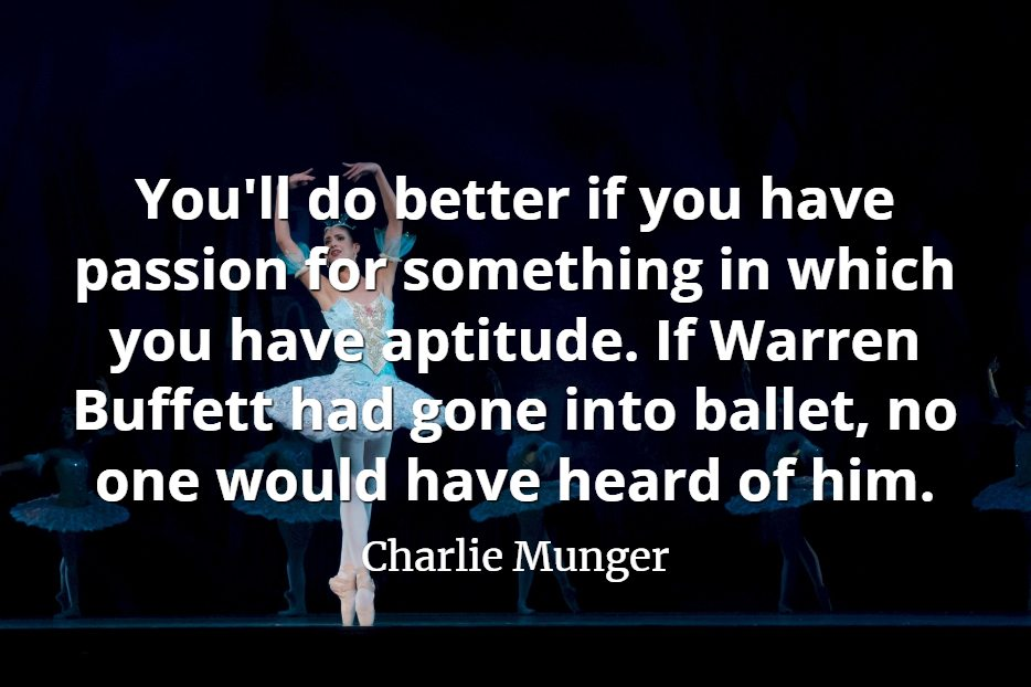 Charlie Munger quote: You'll do better if you have passion for something in which you have aptitude