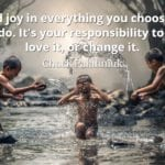 Chuck Palahniuk quote Find joy in everything you choose to do. It's your responsibility to love it, or change it