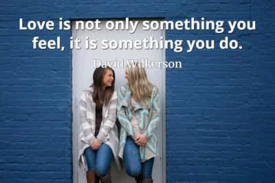 David Wilkerson quote Love is not only something you feel, it is something you do.
