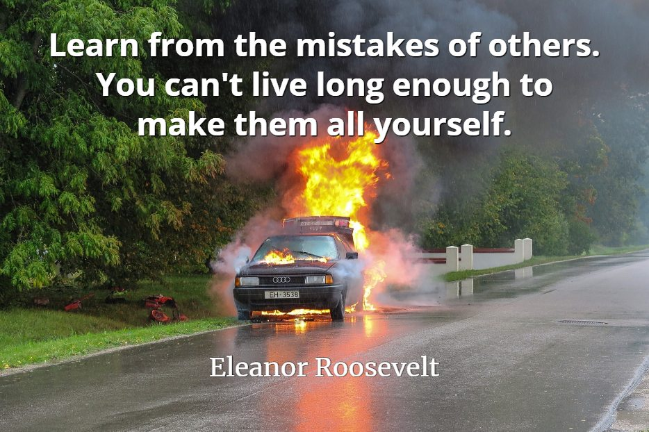 Eleanor Roosevelt quote Learn from the mistakes of others. You can't live long enough to make them all yourself.