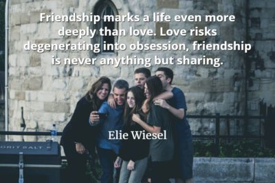 Elie Wiesel quote Friendship marks a life even more deeply than love. Love risks degenerating into obsession