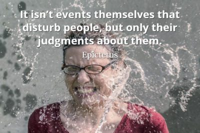 Epictetus quote It isn't events themselves that disturb people, but only their judgments about them.
