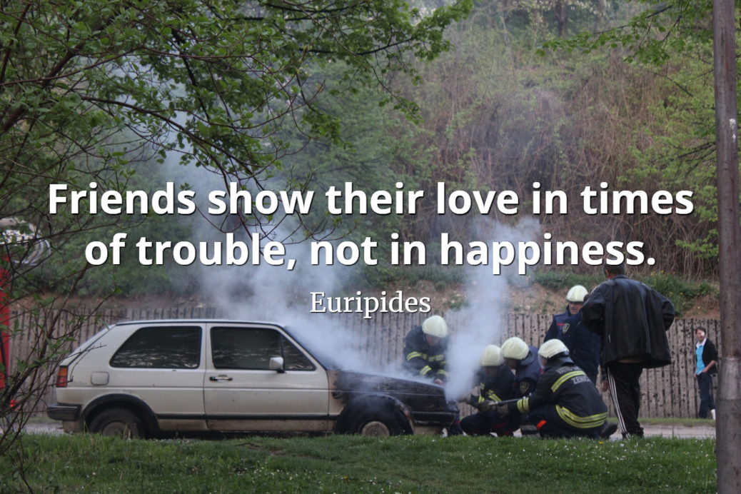 Euripides quotes Friends show their love in times of trouble, not in happiness