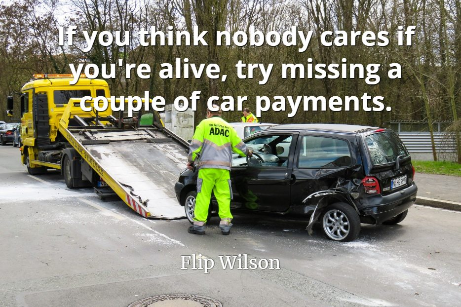 Flip Wilson quote If you think nobody cares if you're alive, try missing a couple of car payments.