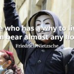 Friedrich Nietzsche quote He who has a why to live can bear almost any how.