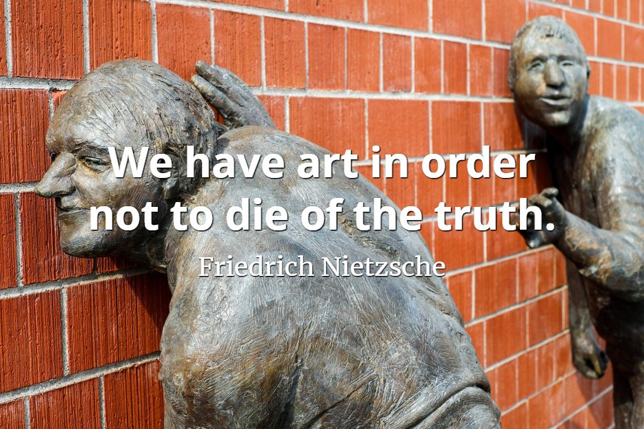 Friedrich Nietzsche quote We have art in order not to die of the truth.