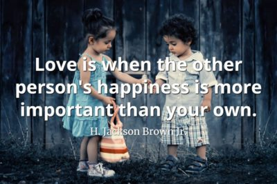 H. Jackson Brown Jr. quote Love is when the other person's happiness is more important than your own