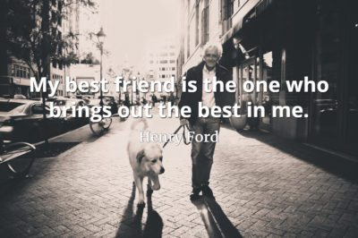 Henry Ford quote My best friend is the one who brings out the best in me.