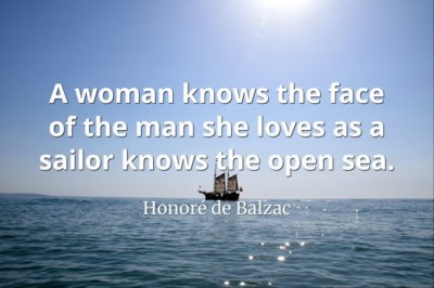 Honoré de Balzac quote A woman knows the face of the man she loves as a sailor knows the open sea..