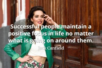 Jack Canfield quote Successful people maintain a positive focus in life no matter what is going on around them.