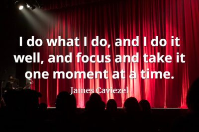 James Caviezel quote I do what I do, and I do it well, and focus and take it one moment at a time.