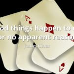 James Clear quote Good things happen to me for no apparent reason.