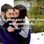 James Thurber quote Love is what youve been through with somebody.