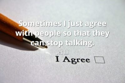 Jet Li quote Sometimes I just agree with people so that they can stop talking.