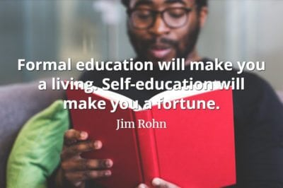 Jim Rohn quote Formal education will make you a living. Self-education will make you a fortune