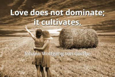 Johann Wolfgang von Goethe quote Love does not dominate; it cultivates.