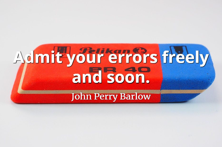 John Perry Barlow quote Admit your errors freely and soon