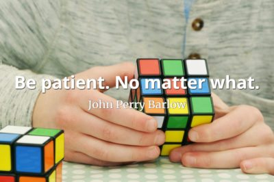John Perry Barlow quote Be patient. No matter what