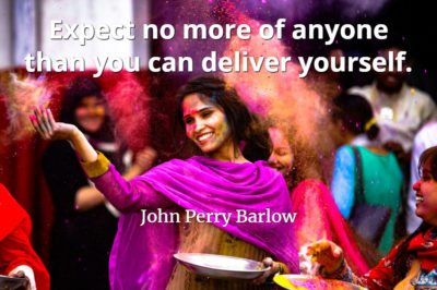 John Perry Barlow quote Expect no more of anyone than you can deliver yourself.