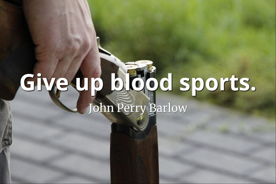 John Perry Barlow quote Give up blood sports