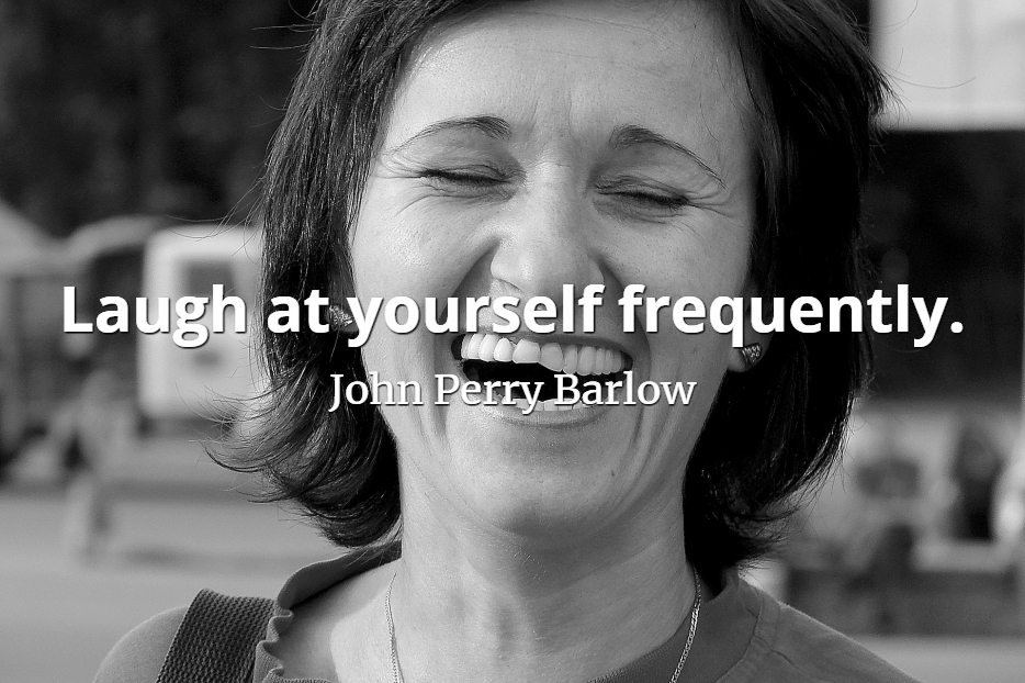 John Perry Barlow quote Laugh at yourself frequently