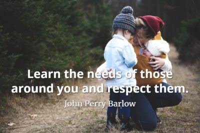 John Perry Barlow quote Learn the needs of those around you and respect them