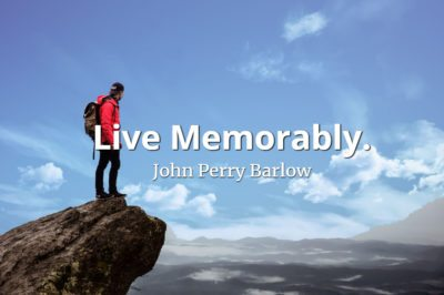 John Perry Barlow quote Live memorably