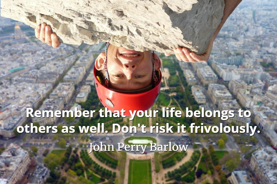 John Perry Barlow quote Remember that your life belongs to others as well. Don't risk it frivolously