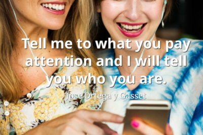 Jose Ortega y Gasset quote Tell me to what you pay attention and I will tell you who you are.