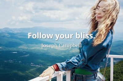 Joseph Campbell quote Follow your bliss.