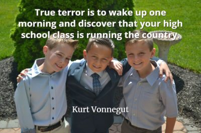 Kurt Vonnegut quote True terror is to wake up one morning and discover that your high school class is running the country.