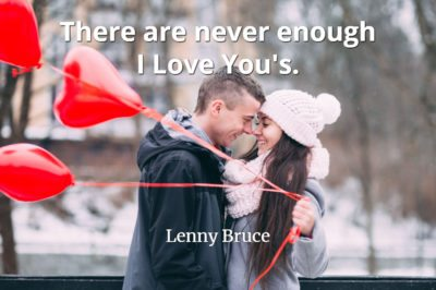 Lenny Bruce quote There are never enough I Love You's.