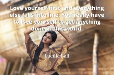 Lucille Ball quote Love yourself first and everything else falls into line. You really have to love yourself to get anything done in this world.