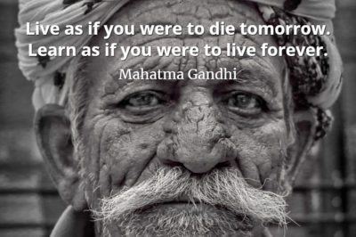 Mahatma Gandhi quote Live as if you were to die tomorrow. Learn as if you were to live forever.