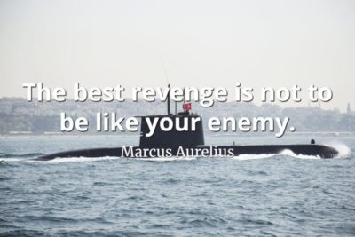 Marcus Aurelius quote The best revenge is not to be like your enemy