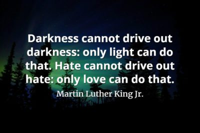 Martin Luther King Jr. quote Darkness cannot drive out darkness only light can do that. Hate cannot drive out hate only love can do that.