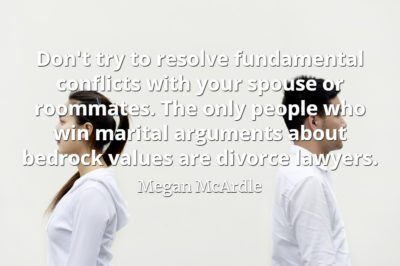 Megan McArdle quote Don't try to resolve fundamental conflicts with your spouse or roommates.
