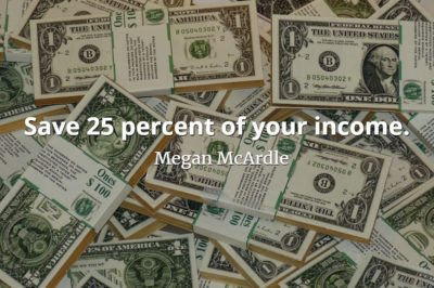 Megan McArdle quote Save 25 percent of your income.