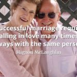 Mignon McLaughlin quote A successful marriage requires falling in love many times, always with the same person.