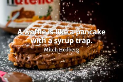 Mitch Hedberg quote A waffle is like a pancake with a syrup trap
