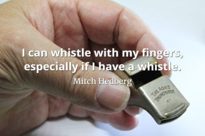 Mitch Hedberg quote I can whistle with my fingers, especially if I have a whistle