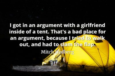 Mitch Hedberg quote I got in an argument with a girlfriend inside of a tent