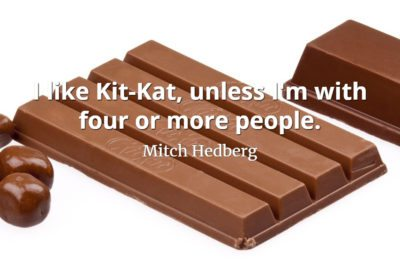 Mitch Hedberg quote I like Kit-Kat, unless I'm with four or more people
