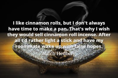 Mitch Hedberg quote I like cinnamon rolls, but I don't always have time to make a pan.